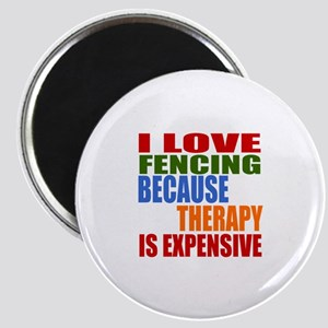I Love Fencing Because Therapy Is Expensiv Magnet