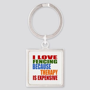 I Love Fencing Because Therapy Is Square Keychain