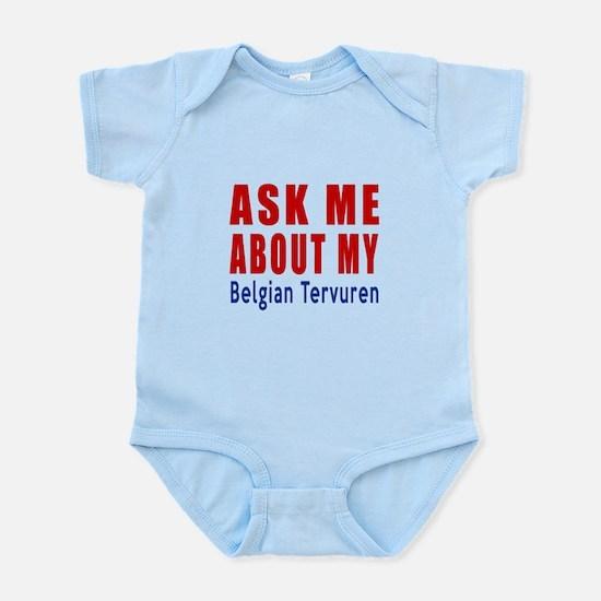 Ask Me About My Belgian Tervuren D Infant Bodysuit