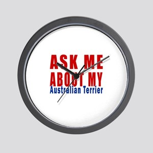 Ask Me About My Australian Terrier Dog Wall Clock
