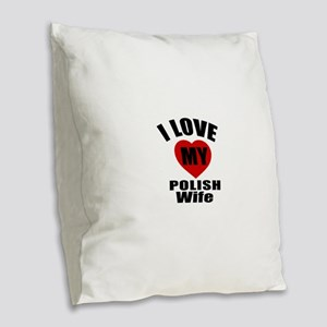 I Love My Polish Wife Burlap Throw Pillow