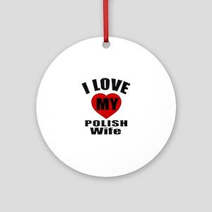 I Love My Polish Wife Round Ornament