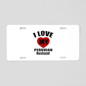 I Love My Peruvian Husband Aluminum License Plate