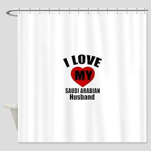 I Love My Saudi Arabian Husband Shower Curtain