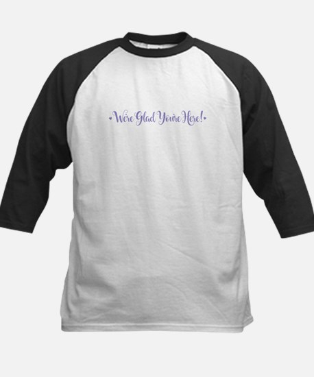 We're Glad You're Here Baseball Jersey