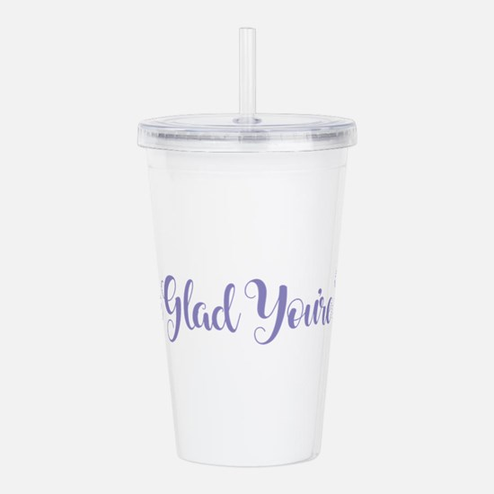 We're Glad You're Here Acrylic Double-wall Tumbler