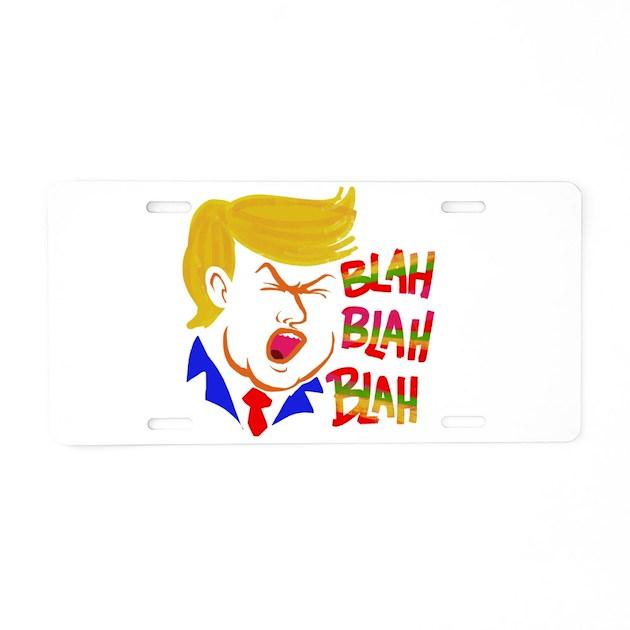 Trump Tax Metal: Trump Blah Blah Aluminum License Plate By Admin_CP66436521