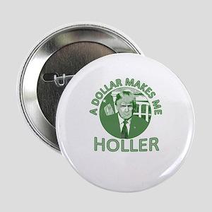 """TRUMP: A Dollar Makes Me Holler 2.25"""" Button"""