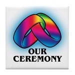 OUR CEREMONY Tile Coaster