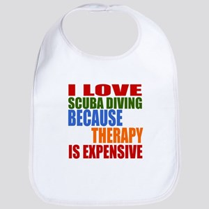 I Love Scuba Diving Because Therapy Is Expensi Bib