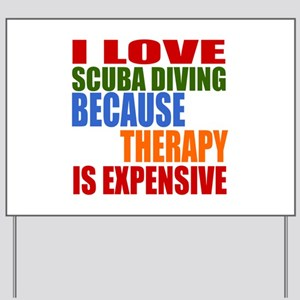 I Love Scuba Diving Because Therapy Is E Yard Sign