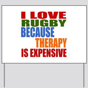 I Love Rugby Because Therapy Is Expensiv Yard Sign