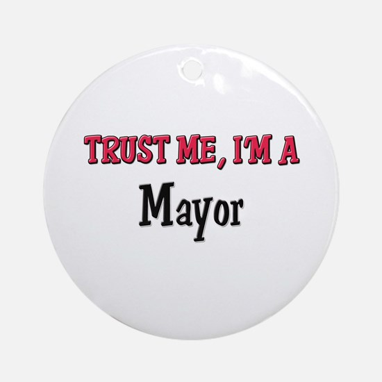 Trust Me I'm a Mayor Ornament (Round)