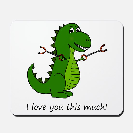 I love you this much! T-Rex Dinosaur wit Mousepad