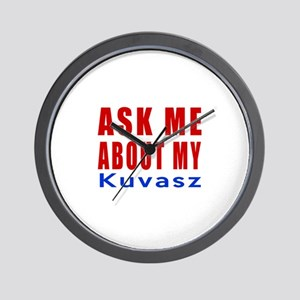 Ask Me About My Kuvasz Dog Designs Wall Clock