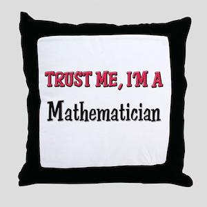 Trust Me I'm a Mathematician Throw Pillow