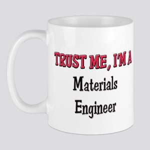 Trust Me I'm a Materials Engineer Mug