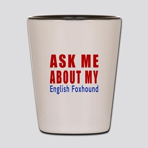 Ask Me About My English Foxhound Dog De Shot Glass