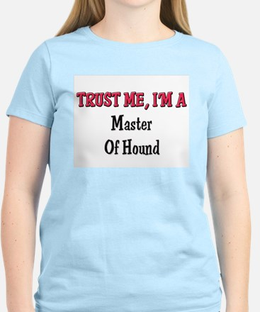 Trust Me I'm a Master Of Hound Women's Light T-Shi