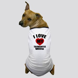 I Love My Taiwanese Wife Dog T-Shirt