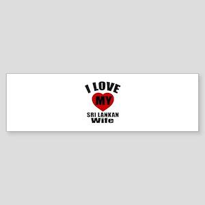 I Love My Sri Lankan Wife Sticker (Bumper)