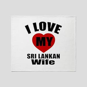 I Love My Sri Lankan Wife Throw Blanket