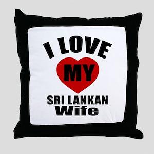 I Love My Sri Lankan Wife Throw Pillow