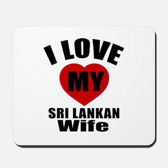 I Love My Sri Lankan Wife Mousepad