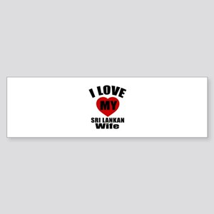 I Love My Sri Lankan Wife Sticker (Bumper)