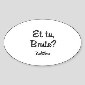 Et tu, Brute Oval Sticker