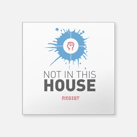 Not in this house / resist Sticker