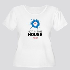 Not in this house / resist Plus Size T-Shirt