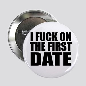 """I FUCK ON THE FIRST DATE 2.25"""" Button"""