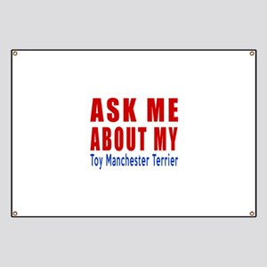 Ask Me About My Toy Manchester Terrier Dog Banner