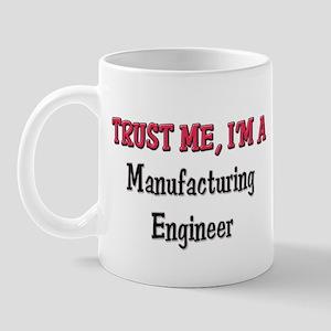Trust Me I'm a Manufacturing Engineer Mug