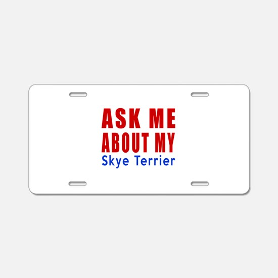 Ask Me About My Skye Terrie Aluminum License Plate