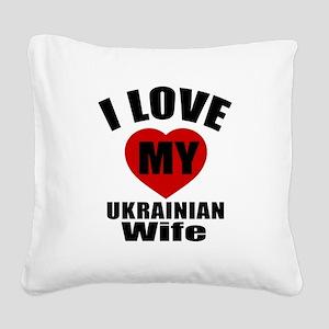 I Love My Ukrainian Wife Square Canvas Pillow