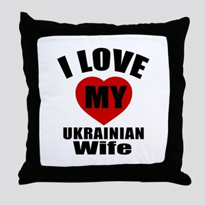 I Love My Ukrainian Wife Throw Pillow