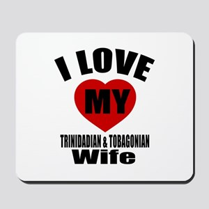 I Love My TRINIDADIAN Wife Mousepad