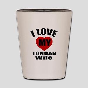 I Love My Tongan Wife Shot Glass