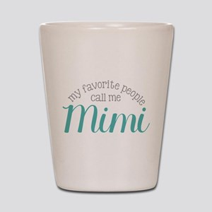 My Favorite People Call Me Mimi Shot Glass