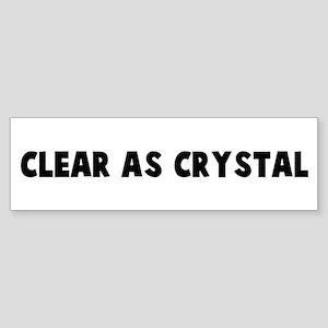 Clear as crystal Bumper Sticker