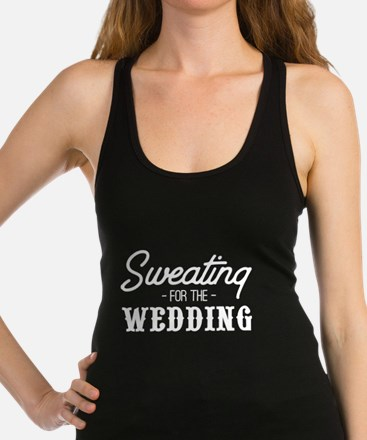 Cute Sweating for the Wedding Racerback Tank Top