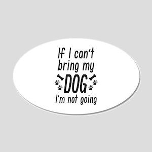Bring My Dog 22x14 Oval Wall Peel