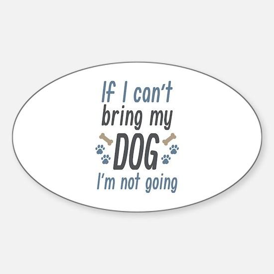 Bring My Dog Sticker (Oval)