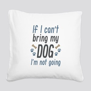 Bring My Dog Square Canvas Pillow