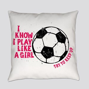 I know I Play Soccer Like A Girl Everyday Pillow