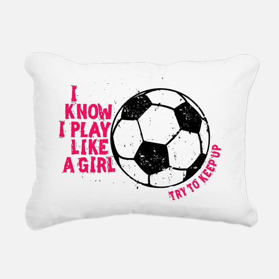 I know I Play Soccer Like A Girl Rectangular Canva