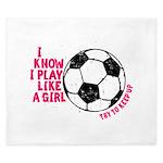 I know I Play Soccer Like A Girl King Duvet