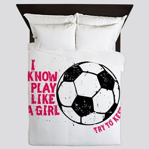 I know I Play Soccer Like A Girl Queen Duvet